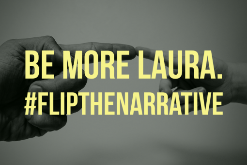 Be More Laura. #FlipTheNarrative